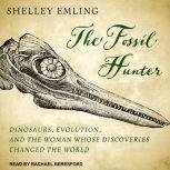 The Fossil Hunter Dinosaurs, Evolution, and the Woman Whose Discoveries Changed the World, Shelley Emling
