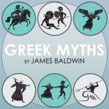 Greek Myths Volume 2 , James Baldwin