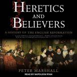 Heretics and Believers A History of the English Reformation, Peter Marshall