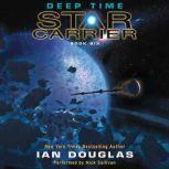 Deep Time Star Carrier: Book Six, Ian Douglas