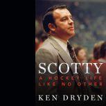 Scotty A Hockey Life Like No Other, Ken Dryden