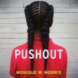Pushout The Criminalization of Black Girls in Schools, Monique W. Morris