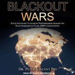 Blackout Wars State Initiatives To Achieve Preparedness Against An Electromagnetic Pulse (EMP) Catastrophe, Dr. Peter Vincent Pry