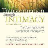 Transformation through Intimacy, Revised Edition The Journey toward Awakened Monogamy, Robert Augustus Masters, Ph.D.