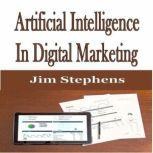Artificial Intelligence In Digital Marketing, Jim Stephens