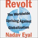 Revolt The Worldwide Uprising Against Globalization, Nadav Eyal