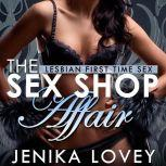 The Sex Shop Affair Lesbian First Time Sex, Jenika Lovey
