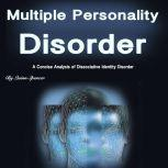Multiple Personality Disorder A Concise Analysis of Dissociative Identity Disorder, Quinn Spencer
