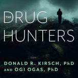 The Drug Hunters The Improbable Quest to Discover New Medicines, Ph.D. Kirsch