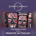 Primitive Mythology The Masks of God, Volume I, Joseph Campbell