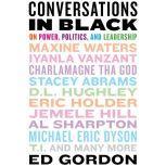Conversations in Black On Power, Politics, and Leadership, Ed Gordon
