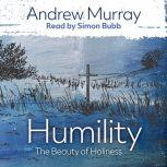 Humility The Beauty of Holiness, Andrew Murray