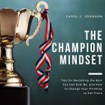 The Champion Mindset, Carol C Johnson