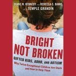 Bright Not Broken Gifted Kids, ADHD, and Autism, Rebecca S. Banks