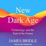 New Dark Age Technology and the End of the Future, James Bridle