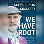 We Have Root Even More Advice from Schneier on Security, Bruce Schneier
