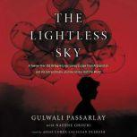 The Lightless Sky A Twelve-Year-Old Refugee's Harrowing Escape from Afghanistan and His Extraordinary Journey Across Half the World, Gulwali Passarlay