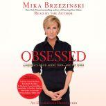 Obsessed America's Food Addiction--and My Own, Mika Brzezinski