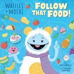 Follow That Food! (Waffles + Mochi), Random House