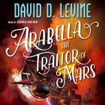Arabella The Traitor of Mars, David D. Levine