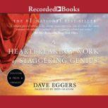 A Heartbreaking Work of Staggering Genius A Memoir Based on a True Story, Dave Eggers