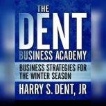The Dent Business Academy Business Strategies for the Winter Season, Harry S. Dent