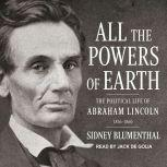 All the Powers of Earth The Political Life of Abraham Lincoln Vol. III, 1856-1860, Sidney Blumenthal