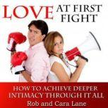 Love at First Fight How to Achieve Deeper Intimacy Through it All, Made for Success
