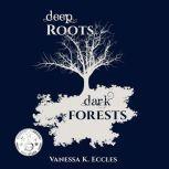 Deep Roots, Dark Forests, Vanessa K. Eccles