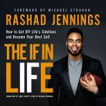 The IF in Life How to Get Off Lifea€™s Sidelines and Become Your Best Self, Rashad Jennings
