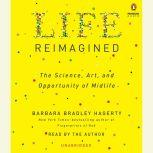 Life Reimagined The Science, Art, and Opportunity of Midlife, Barbara Bradley Hagerty