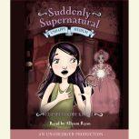 Suddenly Supernatural Book 3: Unhappy Medium, Elizabeth Cody Kimmel