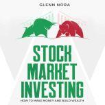 Stock Market Investing How to Make Money and Build Wealth, Glenn Nora