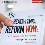Health Care Reform Now! A Prescription for Change, George Halvorson