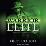 The Warrior Elite The Forging of SEAL Class 228, Dick Couch