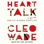 Heart Talk Poetic Wisdom for a Better Life, Cleo Wade