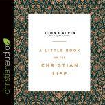 A Little Book on the Christian Life, John Calvin