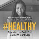 #Healthy Rewiring the Brain for Healthy Weight Loss, Crystal Dwyer