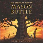 The Truth as Told by Mason Buttle, Leslie Connor