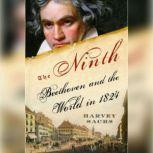 The Ninth Beethoven and the World in 1824, Harvey Sachs