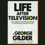 Life after Television The Coming Transformation of Media and American Life, George Gilder