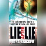 Lie after Lie The True Story of a Master of Deception, Betrayal, and Murder, Lara Bricker