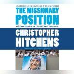 The Missionary Position Mother Teresa in Theory and Practice, Christopher Hitchens