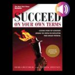 Succeed On Your Own Terms Lessons From Top Achievers Around the World on Developing Your Unique Potential, Herb Greenberg