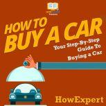 How To Buy a Car Your Step By Step Guide in Buying a Car, HowExpert