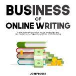 Business of Online Writing: The Ultimate Guide to Article Income System, Discover How You Can Earn A Regular Income From Article Marketing, Josef Doyle