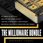 THE MILLIONAIRE BUNDLE : Set yourself up for success, make money and attract prosperity. Learn How to Analyze people, Dark Psychology, Mind control, Persuasion, NLP. Manipulation, Body Language, Gregory Lucas