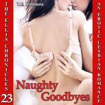 Naughty Goodbyes: An Erotic Lesbian Romance (The Ellis Chronicles - book 23), T.E. Robbens