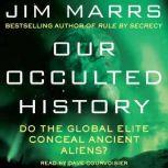 Our Occulted History Do the Global Elite Conceal Ancient Aliens?, Jim Marrs