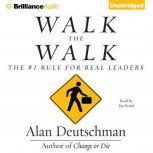 Walk the Walk The #1 Rule for Real Leaders, Alan Deutschman